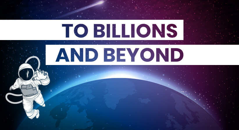 TO BILLIONS AND BEYOND