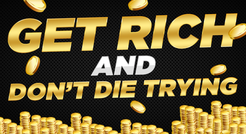 Get rich and don't die trying