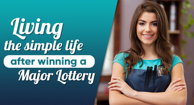 LIVING THE SIMPLE LIFE AFTER WINNING A MAJOR LOTTERY