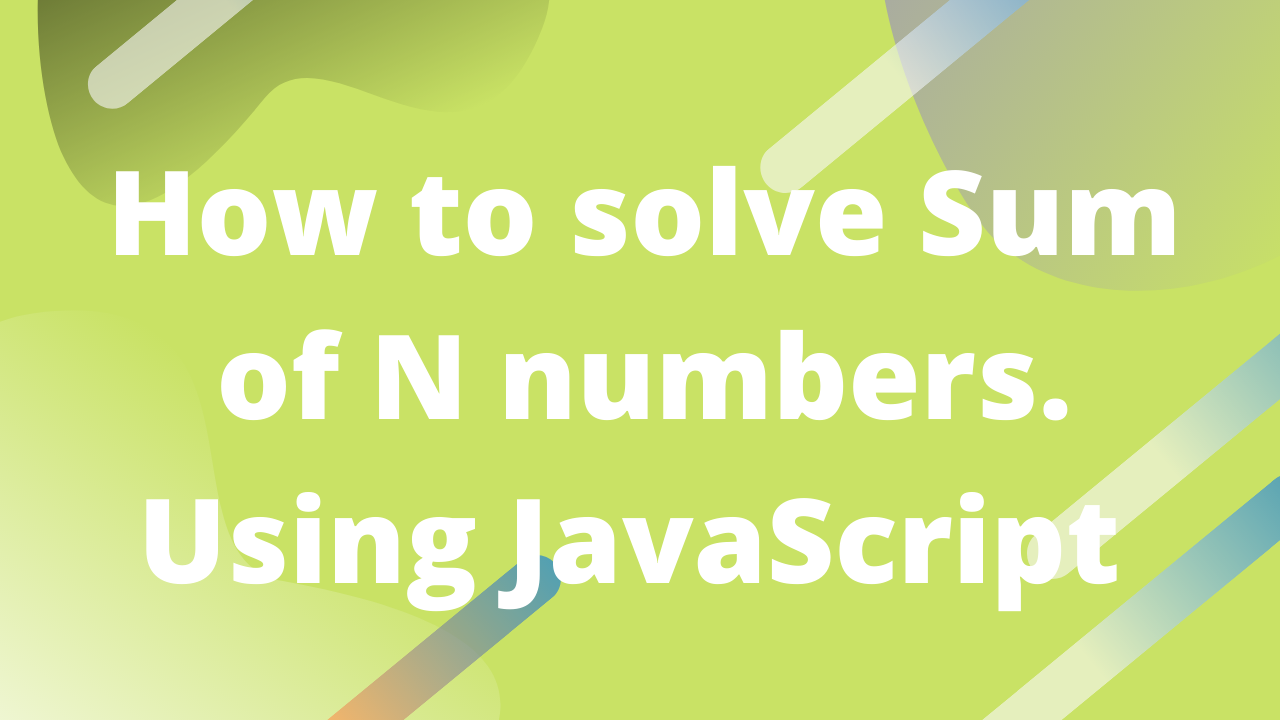 Cover Image for Solving Sum of N Numbers