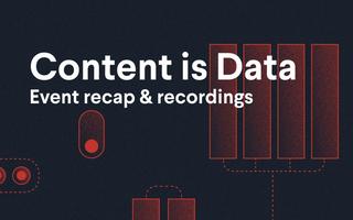 Content is Data event recap & recordings