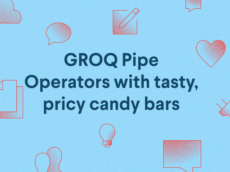 GROQ Pipe Operator with tasty, pricy candy bars