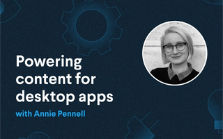 Powering content for desktop apps with Annie Pennell