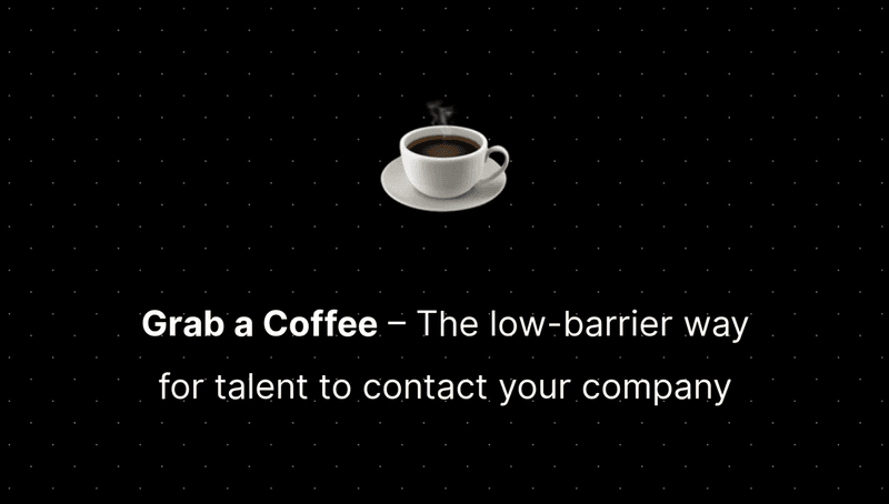 Grab a Coffee - the low-barrier way for talent to contact your company