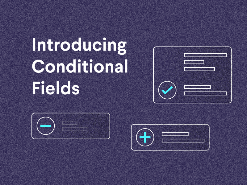 Now you see them, now you don't. Introducing Conditional Fields.