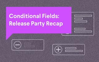Conditional Fields: Release Party Recap