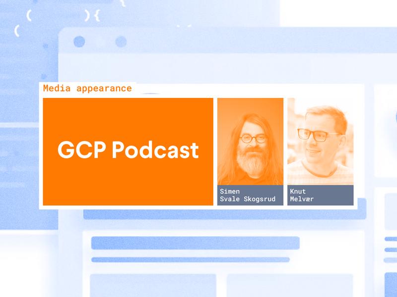 Simen and Knut on the Google Cloud Platform Podcast
