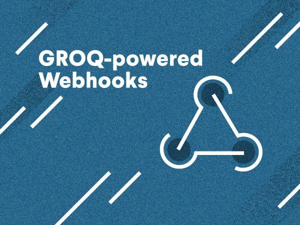 Introducing GROQ-powered Webhooks