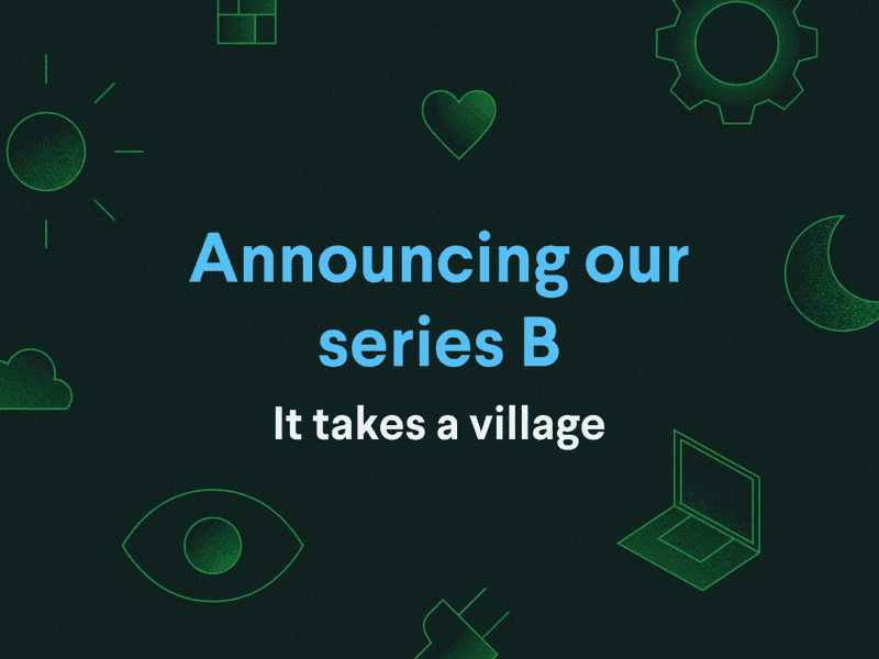 It takes a village: Announcing our seriesB
