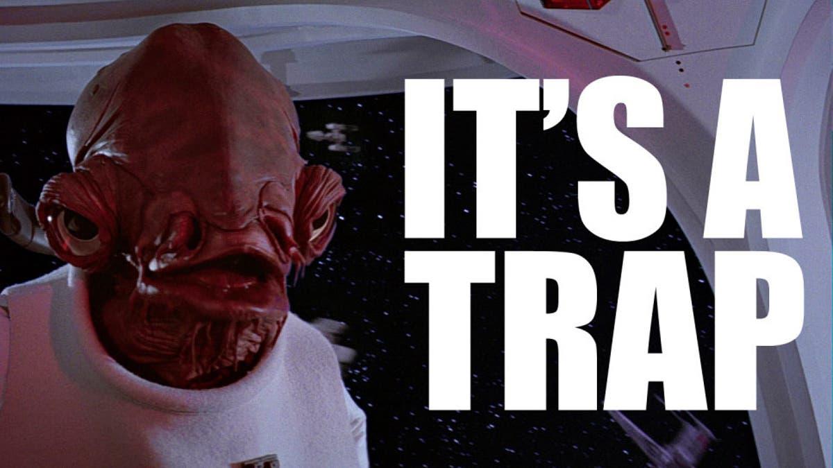 Admiral Ackbar saying 'it's a trap'