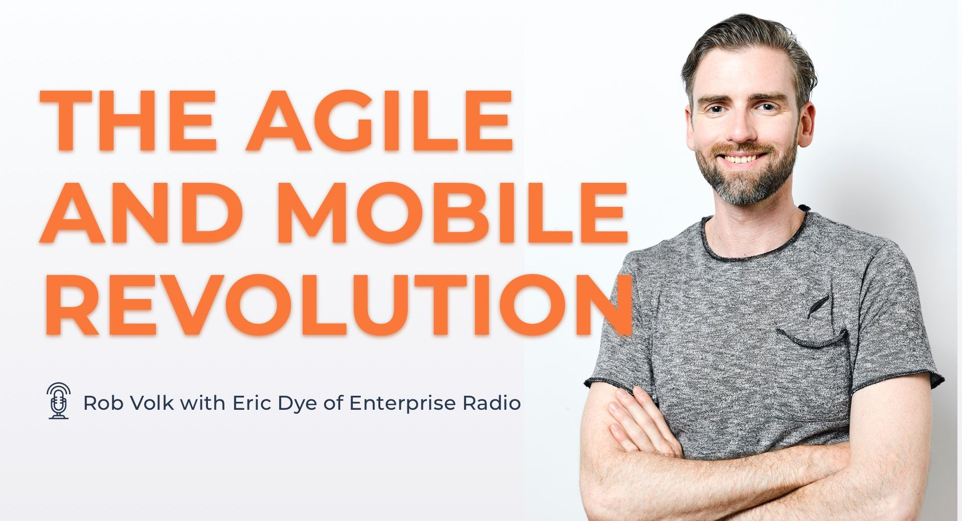 The Agile and Mobile Revolution with Rob Volk, Founder of Foxbox Digital