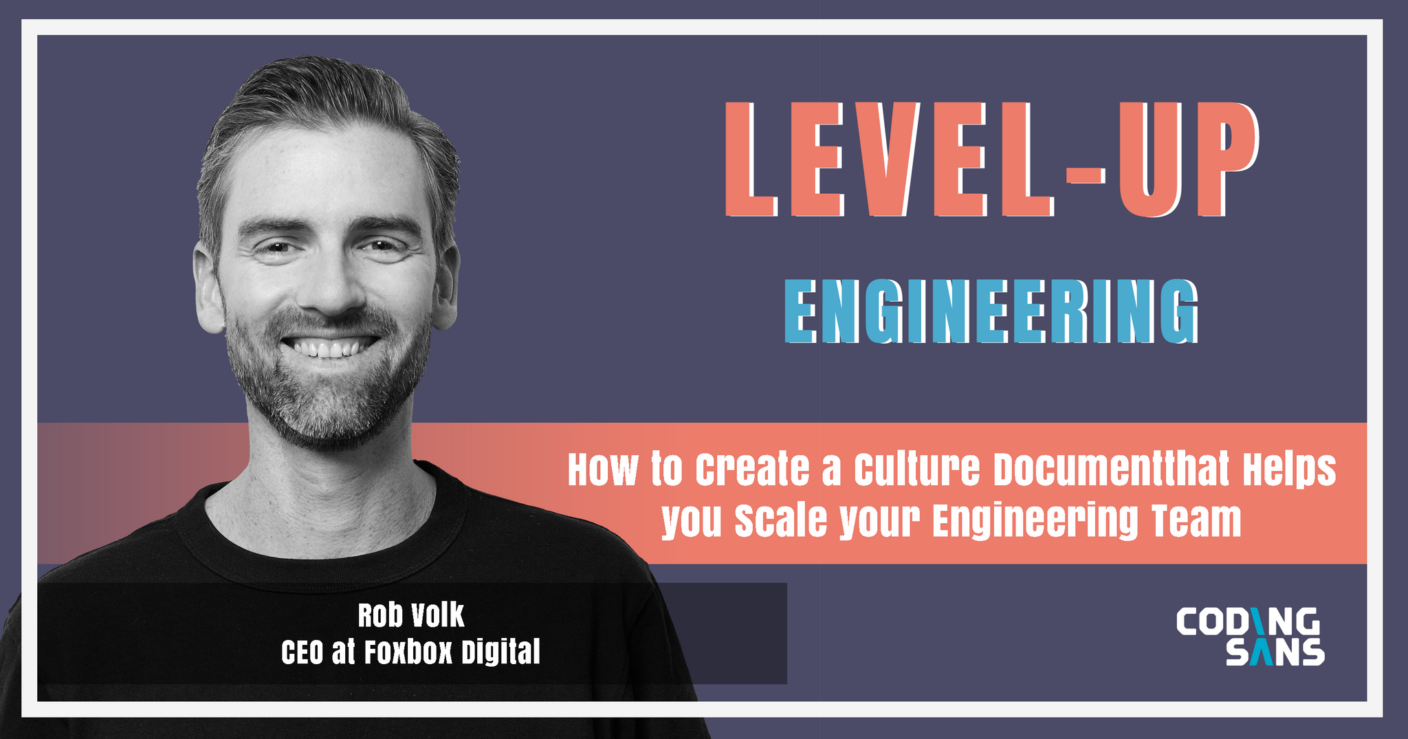 Rob Volk on Level Up Engineering Podcast: How to Create a Culture Document