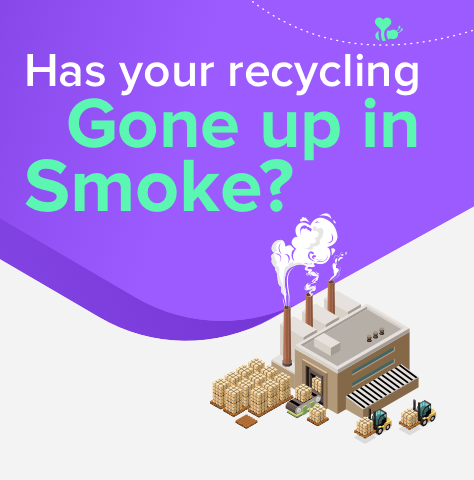 Has Your Recycling Gone Up in Smoke?