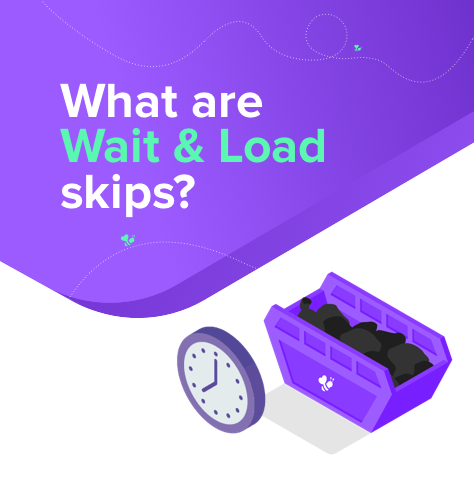 Wait and Load Skips: What are they?