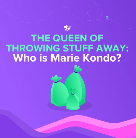 The Queen of Throwing Stuff Away: Who is Marie Kondo?