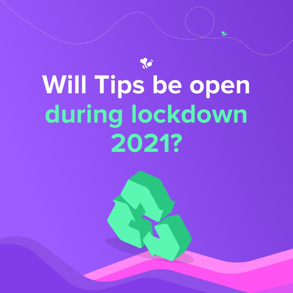 Will Tips be Open During Lockdown 2021?