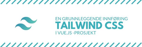 En grunnleggende innføring Tailwind CSS i Vue.js-prosjekt
