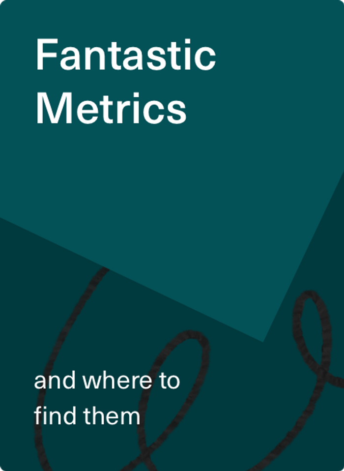 Fantastic Metrics and Where to Find Them