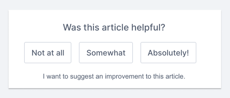"""Screenshot of the UI for feedback. Reads """"Was this article helpful?"""" with buttons that say """"Not at all,"""" """"Somewhat,"""" and """"Absolutely!"""""""