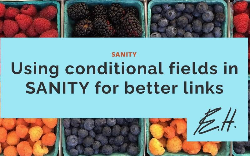 Using conditional fields in SANITY for better links