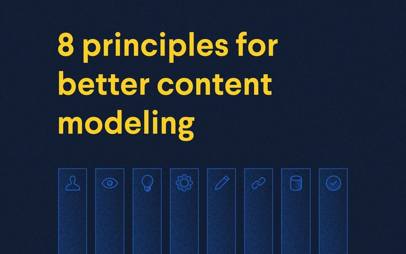 8 principles for better content modeling