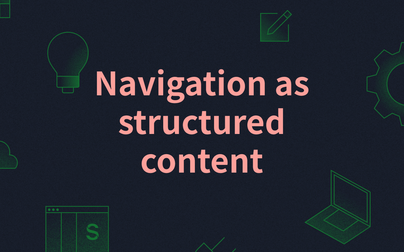Navigation as structured content
