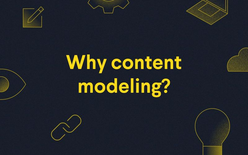 Poster: why content modeling?