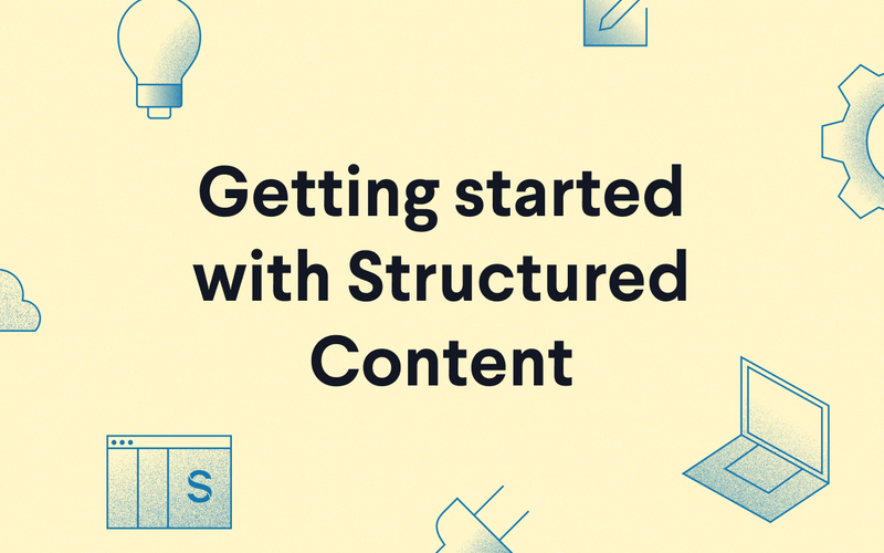 Getting started with structured content