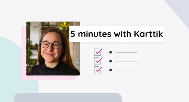 5 minutes with Karttik