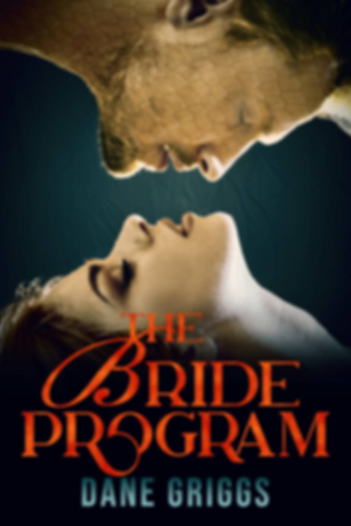 Book cover with the title The Bride Program and author name Dane Griggs. Features the image of man's face above a women with eyes closed looking like they are about to kiss.
