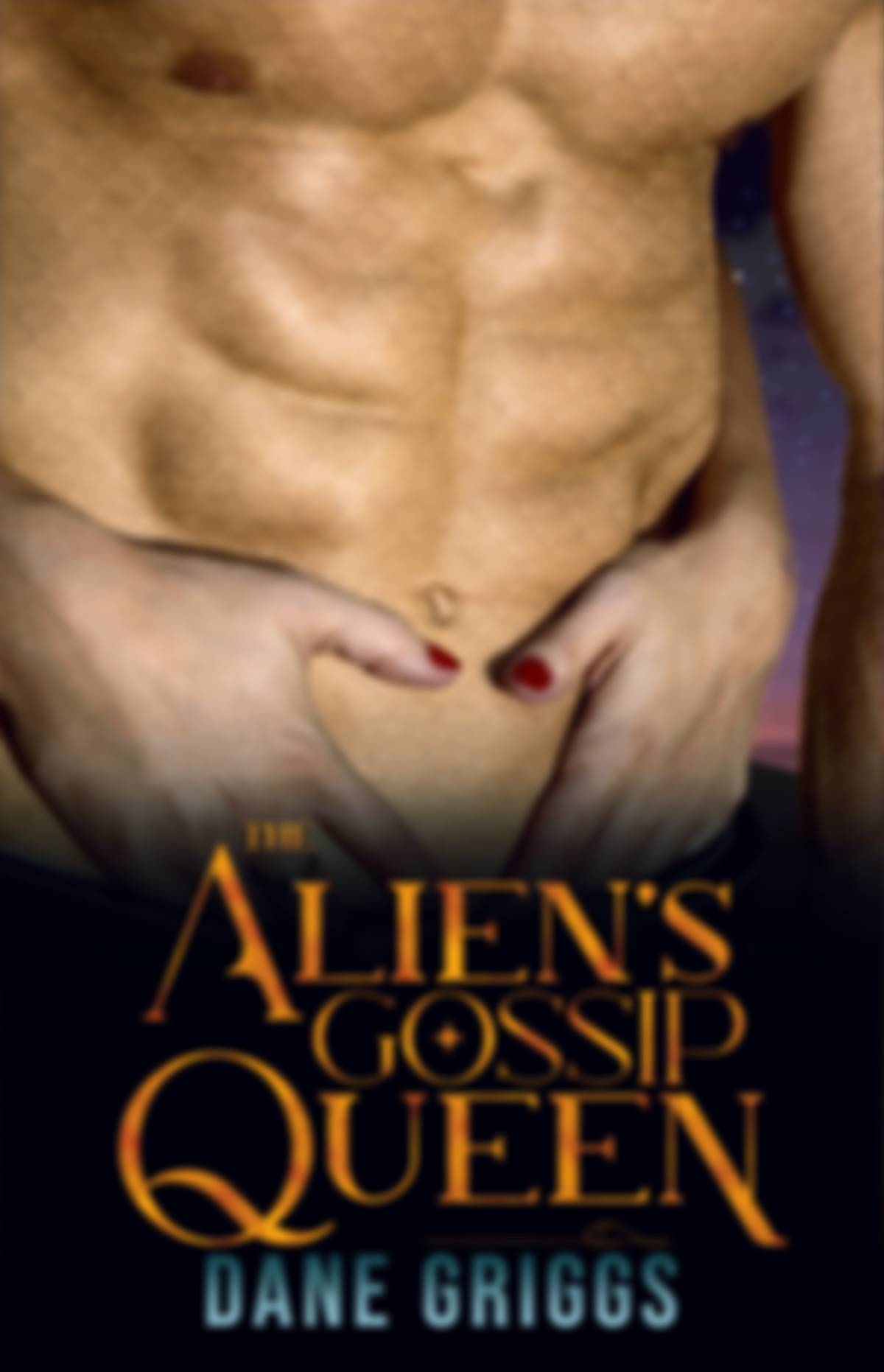 Book cover for The Alien's Gossip Queen by Dane Griggs. Featuring a male alien's muscled abdomen and a woman's hand clutching his stomach.