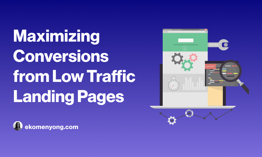Cover Image for Maximizing Conversions from Low Traffic Landing Pages