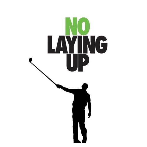 No Laying Up Podcast