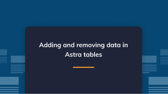 Adding and removing data in Astra tables