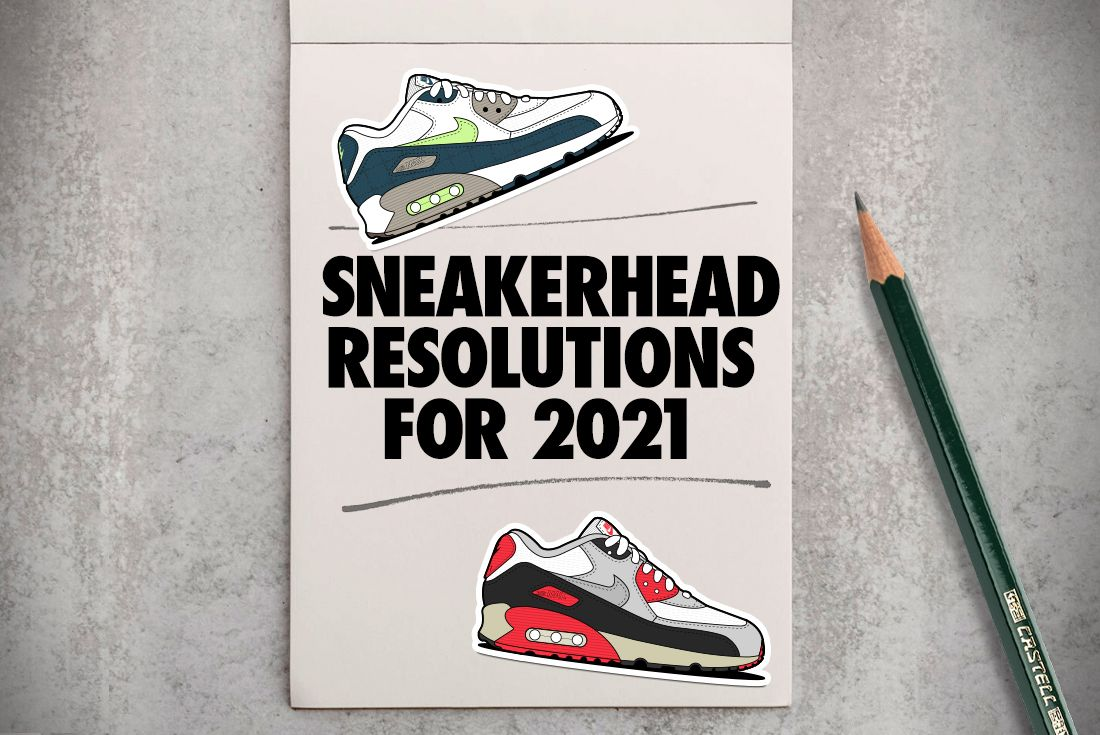 Sneaker Freaker Sneakerhead Resolutions 2021