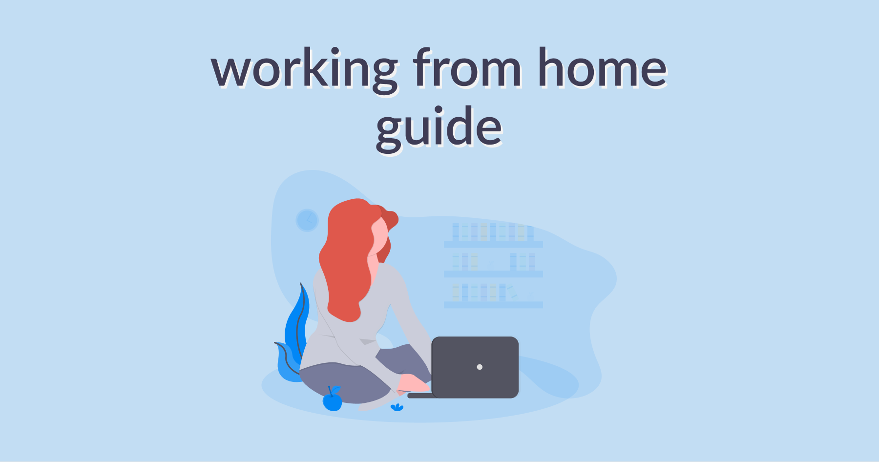 Working from Home Guide: Remote Work Tips & Tricks