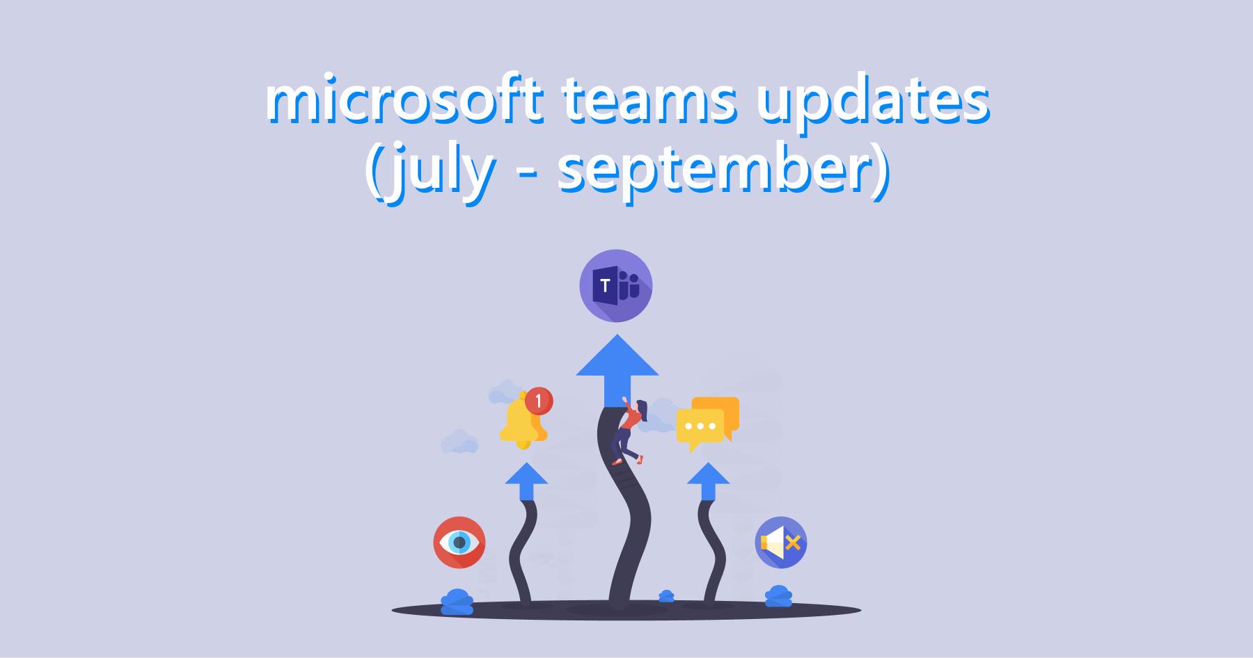 Microsoft Teams Updates (July - September)