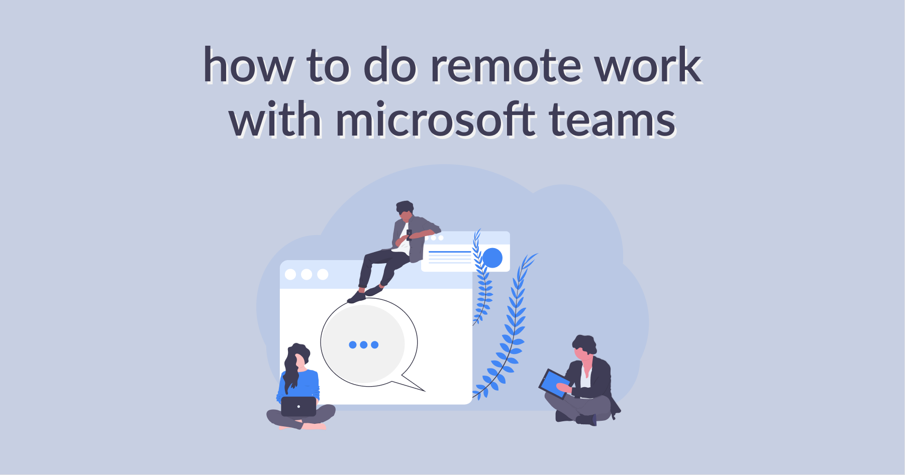 How to Do Remote Work with Microsoft Teams