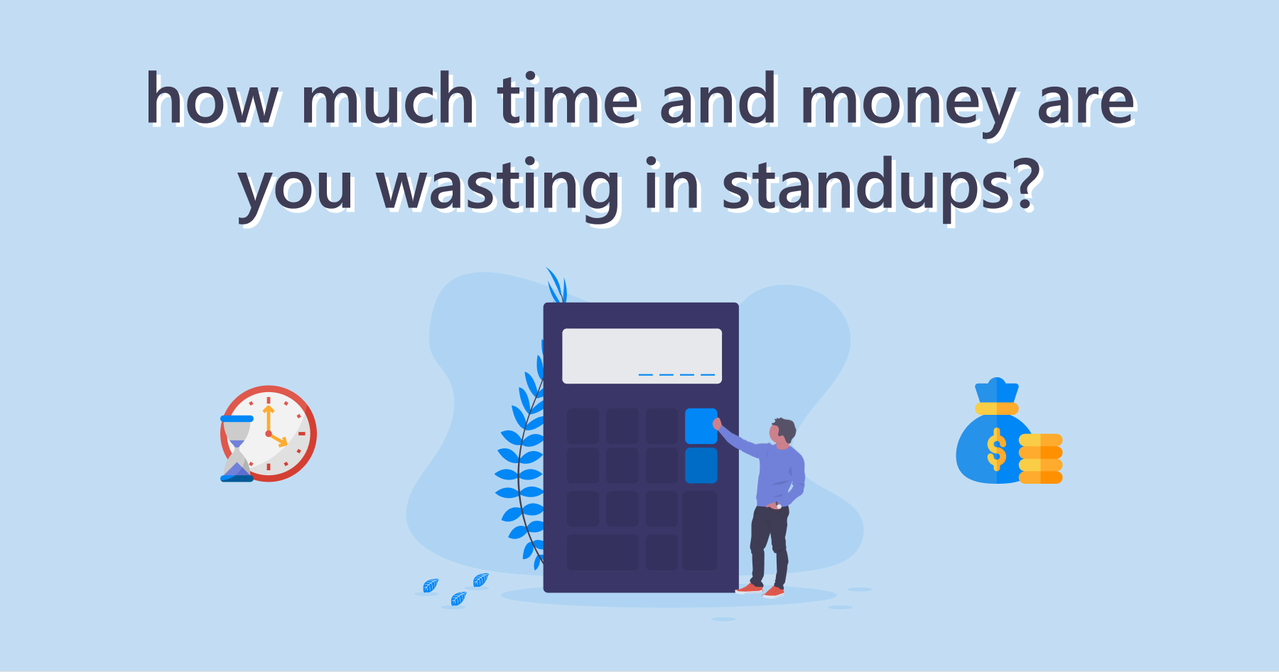 How Much Time and Money Are You Wasting in Standups?