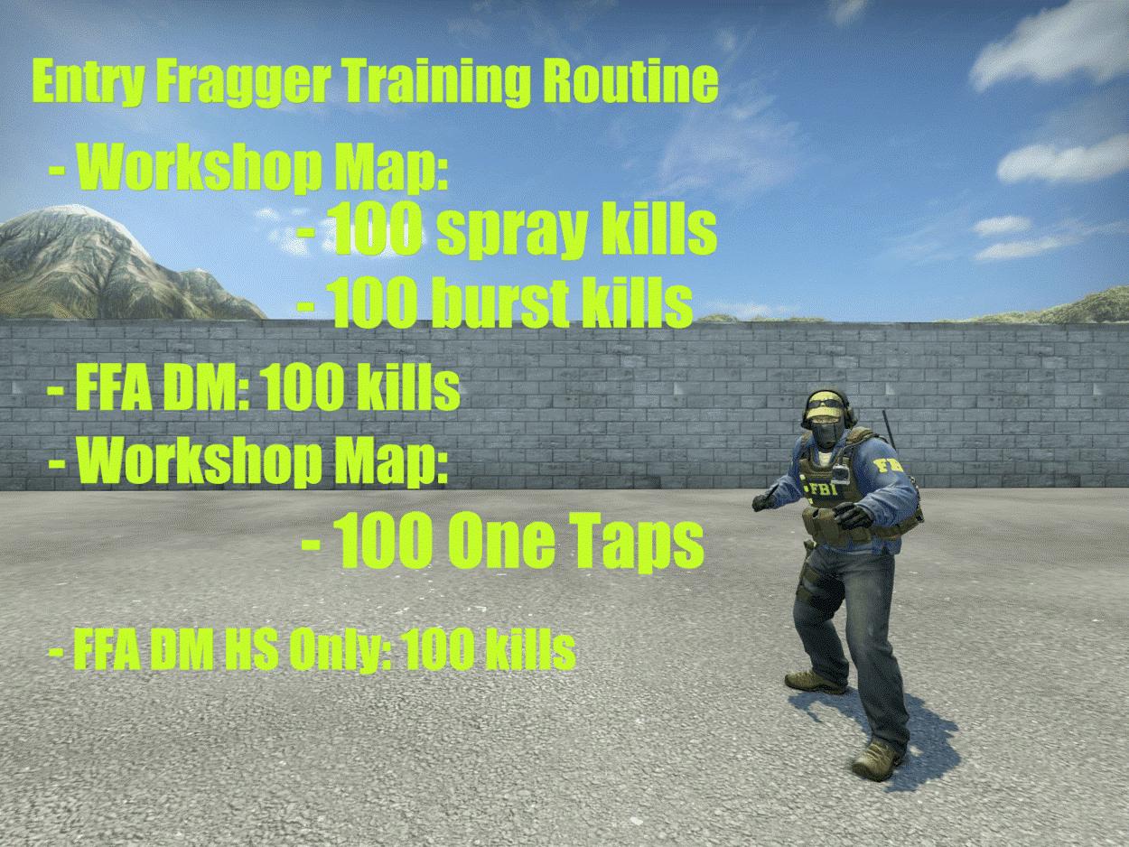 Entry Fragger Training Routine. Workshop Map: 100 Spray Kills and 100 Bust Kills. FFA DM: 100 Kills. Workshop Map: 100 One Taps. FFA DM HS Only: 100 Kills