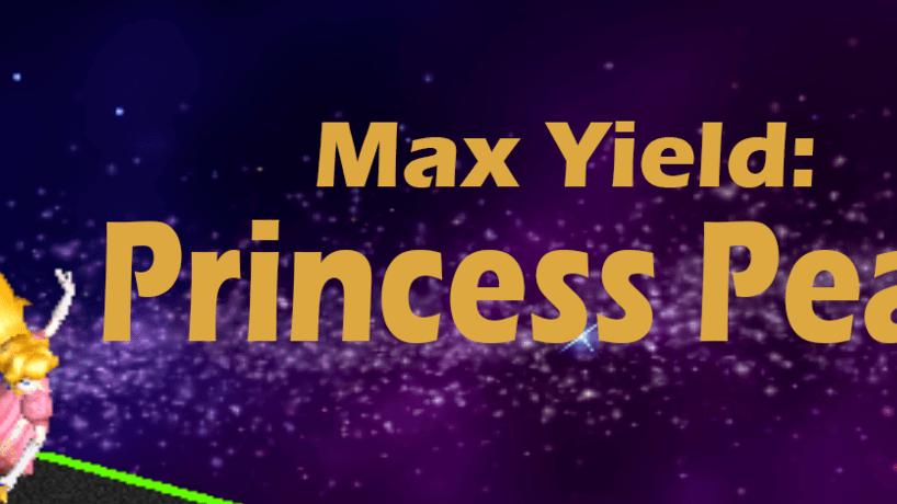 Max Yield: Princess Peach
