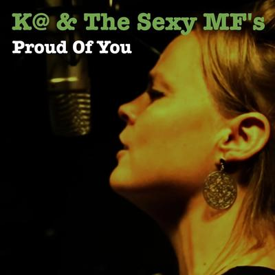 K@ & The Sexy MF's - Proud of You front cover