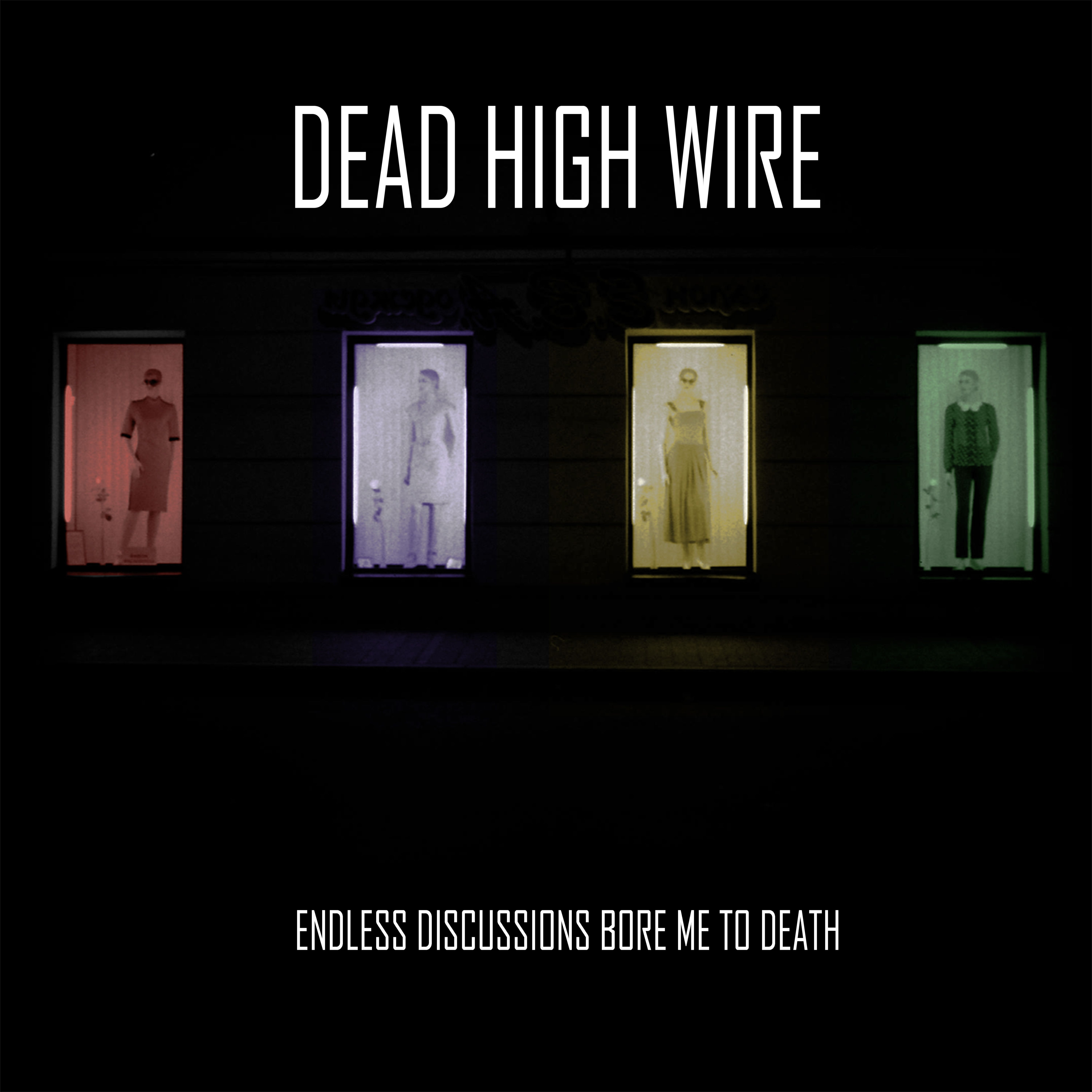 Dead High Wire - Endless Discussions Bore Me to Death front cover