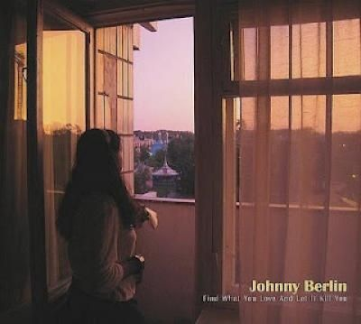 Johnny Berlin - Find What You Love And Let It Kill You front cover