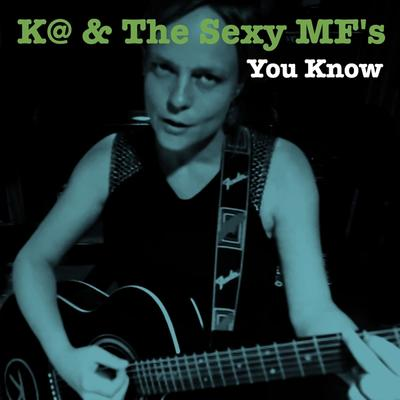 K@ & The Sexy MF's - You Know front cover