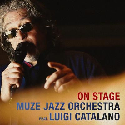 Muze Jazz Orchestra feat. Luigi Catalano - On Stage front cover