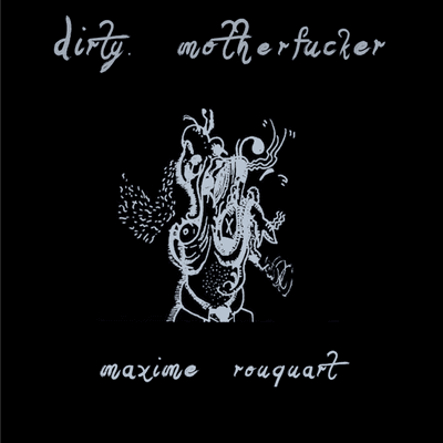 Maxime Rouquart - Dirty Motherfucker front cover