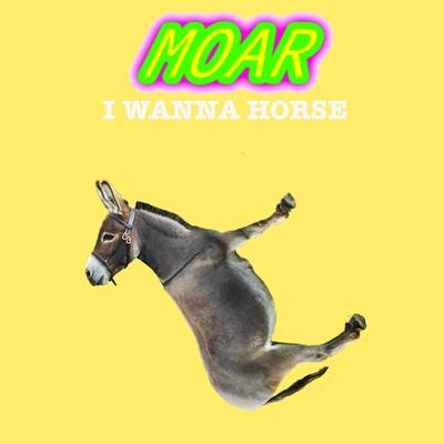 MOAR - I Wanna Horse front cover