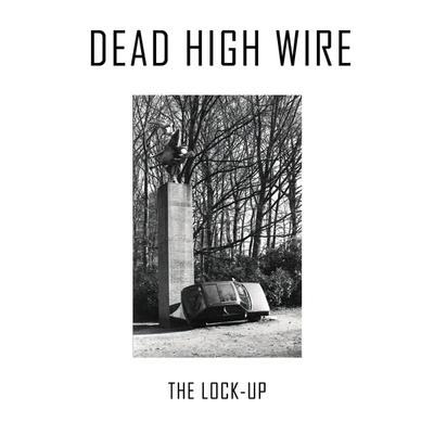 Dead High Wire - The Lock-Up front cover