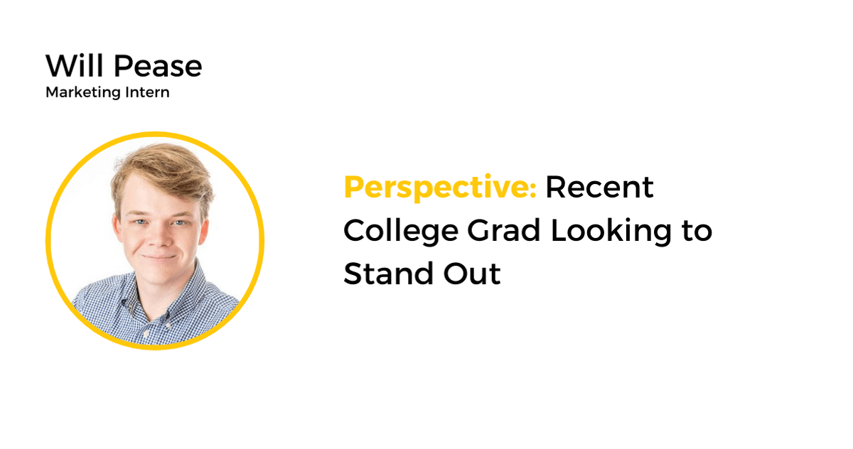 Will Pease, marketing intern, shares his perspective on looking to stand out as a recent college grad.